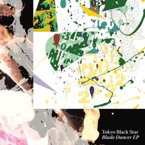 Tokyo Black Star – Blade Dancer EP (world famous)